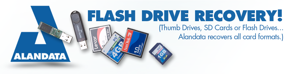 Flash Drive Recovery - Thumb Drives, SD Cards, Compact Flash. Alandata Recovers all types of flash drives.